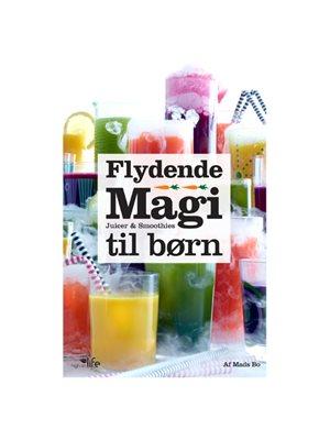 Flydende Magi - Juicer og  smoothies til børn BOG Forfatter: Mads Bo
