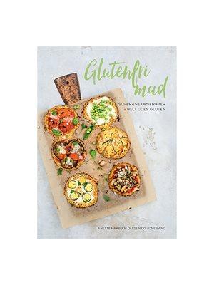 Glutenfri mad - suveræne opskrifter helt u. gluten BOG Forf.Anette H Olesen