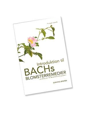 Introduktion til Bach Blomster remedier BOG, Forf.Susanne Løfgren