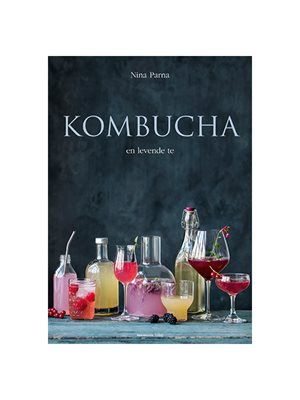 Kombucha - en levende te bog Forfatter: Nina Parna