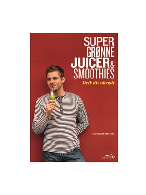 Super grønne Juicer &  Smoothies, Drik dit ukrudt BOG Forfatter: Mads Bo